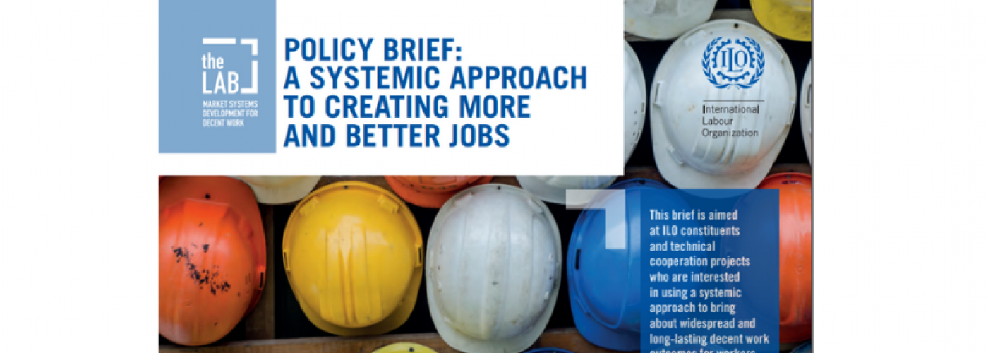 Photo: ILO Lab Policy Brief Title Image and construction helmets. Overlay Text: A Systemic Approach to Creating More and Better Jobs and resource description.